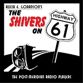 The Shivers On Highway 61 by Post-Meridian Radio Players