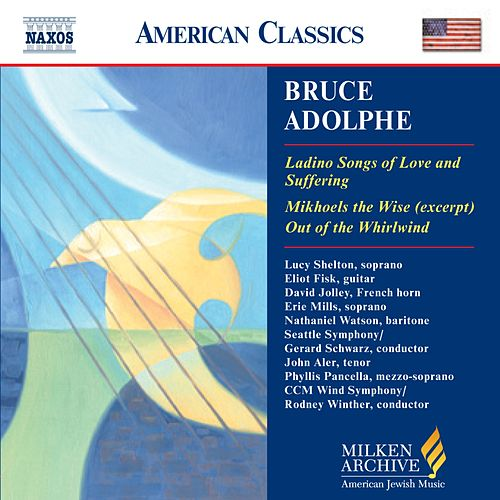 Ladion Songs of Love and Suffering / Mikhoels The Wise / Out of the Whirlwind by Bruce Adolphe