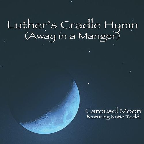 Luther's Cradle Hymn (Away in a Manger) [feat. Katie Todd] by Carousel Moon