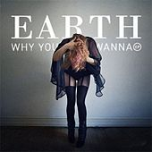 Why You Wanna by Earth