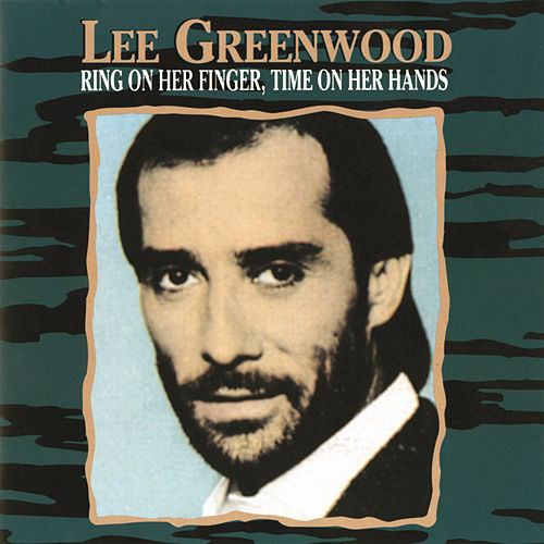 Ring On Her Finger, Time On Her Hands by Lee Greenwood