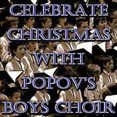 Celebrate Christmas with Popov's Boys Choir by Popov's Boys Choir Of Moscow