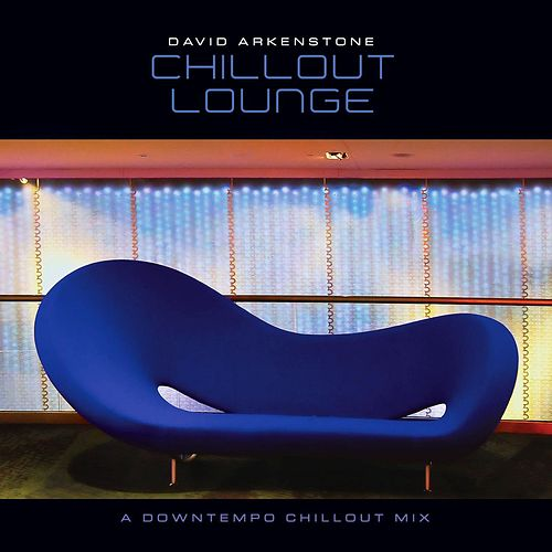 Chillout Lounge by David Arkenstone