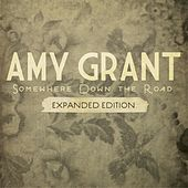 Somewhere Down The Road (Expanded Edition) by Amy Grant