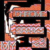 My <3 by Chrome Sparks