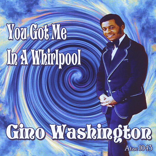 You Got Me in a Whirlpool von Gino Washington