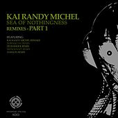 Sea Of Nothingness Remixes, Pt. 1 by Kai Randy Michel
