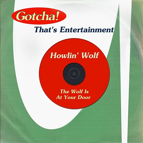 The Wolf Is At Your Door (That's Entertainment) by Howlin' Wolf