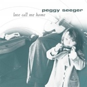 Love Call Me Home by Peggy Seeger