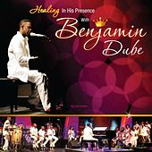 Healing in His Presence by Benjamin Dube