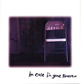 In Case I'm Gone Tomorrow by Ben Arnold