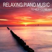 Relaxing Piano Music to Help You Relax by Relaxing Piano Music