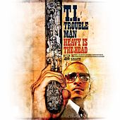 Trouble Man: Heavy is the Head by T.I.