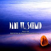 Music For Meditation, Relaxation And Dreaming Vol. 2 by Dani W. Schmid
