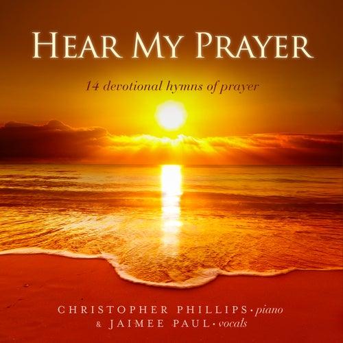 Hear My Prayer: 14 Devotional Hymns of Prayer by Christopher Phillips