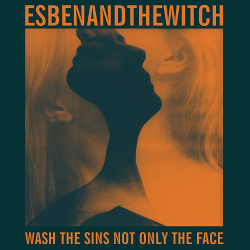 Wash the Sins Not Only the Face by Esben And The Witch