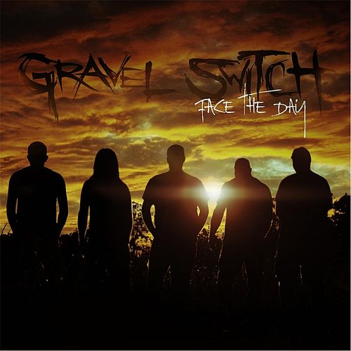 Face the Day by Gravel Switch