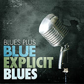 Blues Plus Blue: Explicit Blues by Various Artists