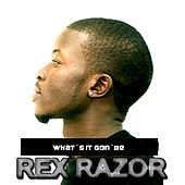 What`s It Gon`be by Rex Razor