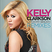 Catch My Breath Remixes by Kelly Clarkson