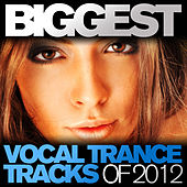 Biggest Vocal Trance Tracks Of 2012 von Various Artists