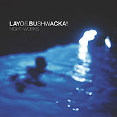 Night Works by Layo & Bushwacka!