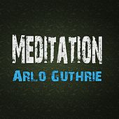 Meditation by Arlo Guthrie