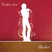 Quelque chose by Rachel