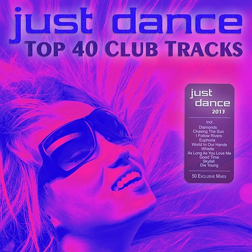 Just Dance 2013 - Top 40 Club Electro & House Hits by Various Artists