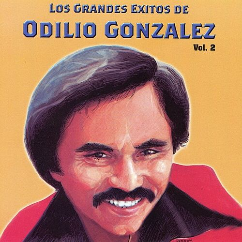 Los Grandes Exitos De Odilio González: Vol. 2 by Odilio González
