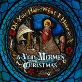 Do You Hear What I Hear: A Very Mermen Christmas by The Mermen