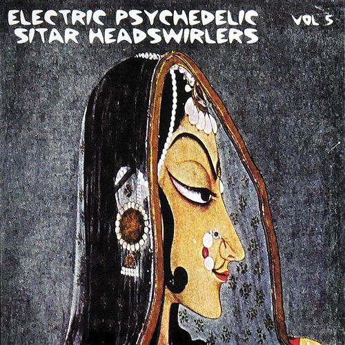 Electric Psychedelic Sitar Headswirlers, Vol. 5 (Remastered) by Various Artists