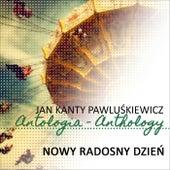 Nowy radosny dzien (Jan Kanty Pawluskiewicz Antologia) by Various Artists