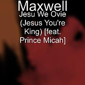 Jesu We Ovie (Jesus You're King) [feat. Prince Micah] by Maxwell