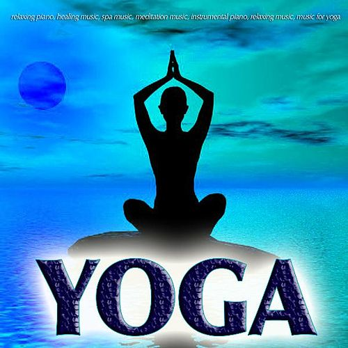 Yoga Music: Relaxing Piano, Healing Music, Spa Music, Meditation Music, Instrumental Piano, Relaxing Music, Music for Yoga, by Yoga Music