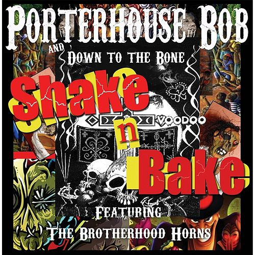 Shake N Bake (feat. Down to the Bone & The Brotherhood Horns) by Porterhouse Bob