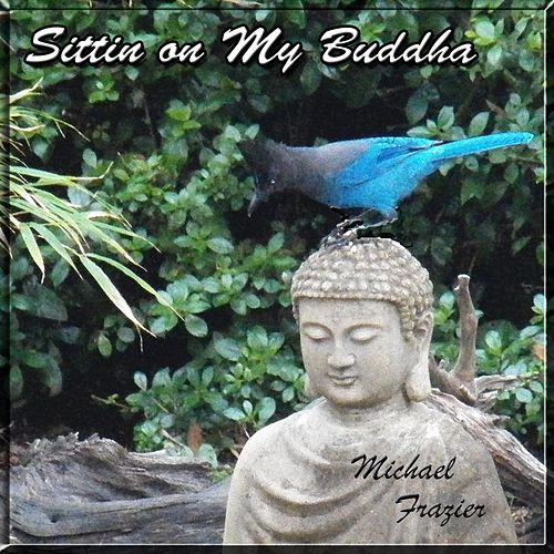 Sittin On My Buddha by Michael Frazier