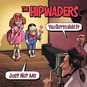 You Gotta Hold It  / Just Not Me by The Hipwaders