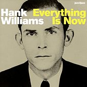 Everything Is Now by Hank Williams