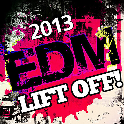2013 EDM Lift Off! by Various Artists