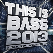 This Is Bass 2013 – Dubstep, Drum & Bass, Electro Mix (Mixed Version) by Various Artists