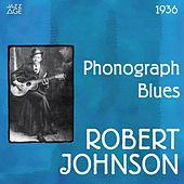 Phonograph Blues (Original Recordings, 1936) by Robert Johnson