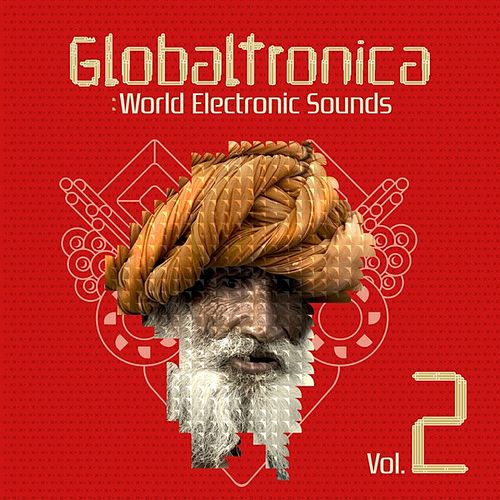 Globaltronica: World Electronic Sounds Vol. 2 by Various Artists