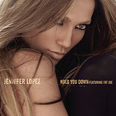 Hold You Down (featuring Fat Joe) by Jennifer Lopez