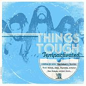 Things Tough Riddim Gets...Tempactivated ! by Various Artists