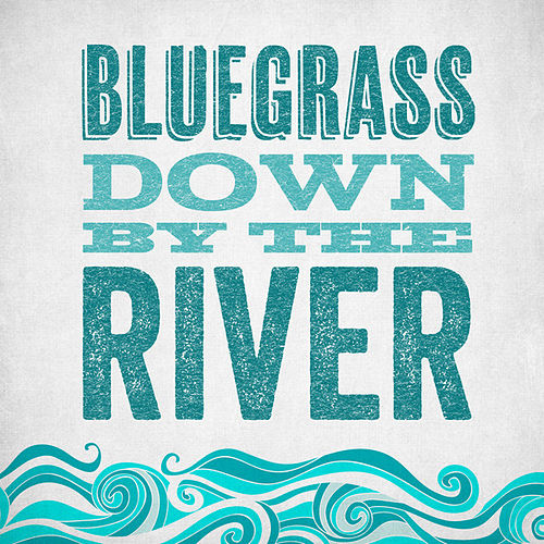 Bluegrass - Down By The River by Various Artists