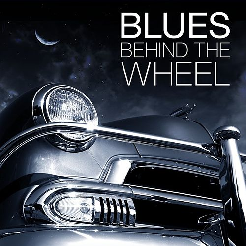 Blues Behind The Wheel by Various Artists