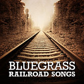 Bluegrass Railroad Songs by Various Artists