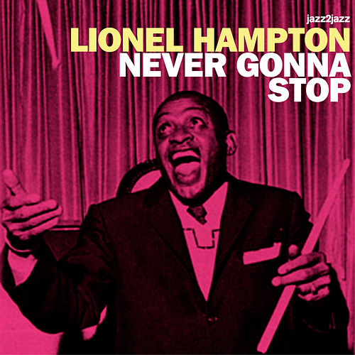 Never Gonna Stop (Extended) by Lionel Hampton