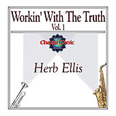 Workin' With The Truth Vol. 1 by Herb Ellis